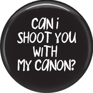 Dan I Shoot You With My Canon?, 1 Inch Photography Hobbies Button Badge Pinback - 1452