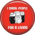 I Shoot People For a Living, 1 Inch Photography Hobbies Button Badge Pinback - 1456