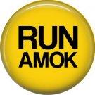 Run Amok, 1 Inch Button Badge Pin of Fun Phrases - 1480