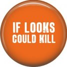 If Looks Could Kill, 1 Inch Button Badge Pin of Fun Phrases - 1482
