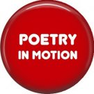 Poetry in Motion, 1 Inch Button Badge Pin of Fun Phrases - 1483