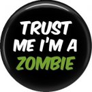 Trust Me I'm a Zombie, 1 Inch Button Badge Pin of Fun Phrases - 1484