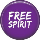 Free Spirit, 1 Inch Button Badge Pin of Fun Phrases - 1487