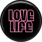 Love Life, 1 Inch Pinback Button Badge Pin of Fun Phrases - 1493