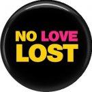 No Love Lost, 1 Inch Pinback Button Badge Pin of Fun Phrases - 1495