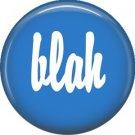 Blah, 1 Inch Pinback Button Badge Pin of Fun Phrases - 1498