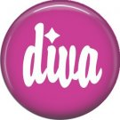 Diva, 1 Inch Pinback Button Badge of Fun Phrases - 1502