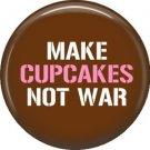 Make Cupcakes Not War, 1 Inch Pinback Button Badge of Fun Phrases - 1503