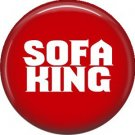 Sofa King, 1 Inch Pinback Button Badge of Fun Phrases - 1504