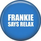 Frankie Says Relax, 1 Inch Pinback Button Badge Pin of Fun Phrases - 1512