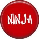 Ninja, 1 Inch Button Badge Pin of Fun Phrases - 1523