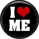 I Love ME, 1 Inch Button Badge Pin of Fun Phrases - 1536