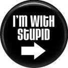 I'm With Stupid, 1 Inch Button Badge Pin of Fun Phrases - 1538