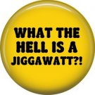 What the Hell is a Jiggawatt?!, 1 Inch Button Badge Pin of Fun Phrases - 1546