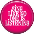 Sing Like No One is Listening, 1 Inch Button Badge Pin of Fun Phrases - 1548