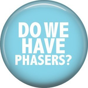 Do We Have Phasers? 1 Inch Button Badge Pin of Star Trek Fun Phrases - 1550