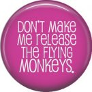 Don't Make Me Release the Flying Monkeys, 1 Inch Button Badge Pin of Fun Phrases - 1566