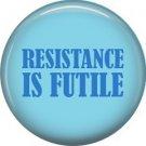 Resistance is Futile, 1 Inch Button Badge Pin of Star Trek Fun Phrases - 1574