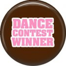 Dance Contest Winner, 1 Inch Button Badge Pin of Fun Phrases - 1584