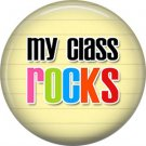 1 Inch My Class Rocks, Teacher Appreciation Button Badge Pin - 0839