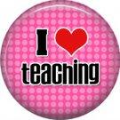 1 Inch I Love Teaching on Pink Dot Background, Teacher Appreciation Button Badge Pin - 0854