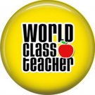 1 Inch World Class Teacher on Yellow Background, Teacher Appreciation Button Badge Pin - 0857