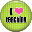 1 Inch I Love Teaching on Lime Green Background, Teacher Appreciation Button Badge Pin - 0858