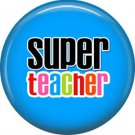 1 Inch Super Teacher on Blue Background, Teacher Appreciation Button Badge Pin - 0861