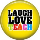 1 Inch Laugh Love Teach on Yellow Background, Teacher Appreciation Button Badge Pin - 0864