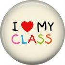 1 Inch I Love My Class, Teacher Appreciation Button Badge Pin - 0869