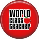 1 Inch World Class Teacher on Red Background, Teacher Appreciation Button Badge Pin - 0883
