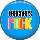 1 Inch Teachers Rock on Blue Background, Teacher Appreciation Button Badge Pin - 0884