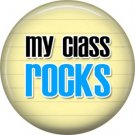 1 Inch My Class Rocks in Blue, Teacher Appreciation Button Badge Pin - 0885