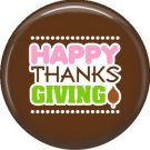 Happy Thanks Giving on Brown Background, 1 Inch Thanksgiving Pinback Button - 3073