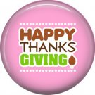 Happy Thanks Giving on Pink Background, 1 Inch Thanksgiving Pinback Button - 3078