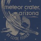 Meteor Crater Arizona, Science Guide Book No. 92, Clyde Fisher c.1946