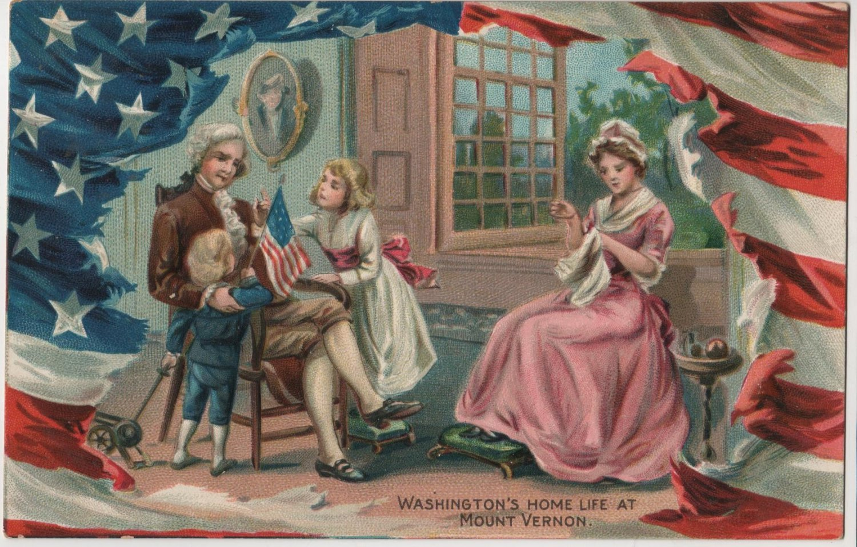 Geo. Washington Bday Card, Mt. Vernon Home Life  c.1908