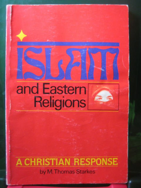 ISLAM and EASTERN RELIGIONS, A Christian Response, Starkes, Evangelism Church...
