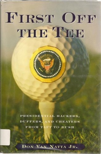 First Off the Tee Presidential Hackers Duffers CheatersTaft to Bush
