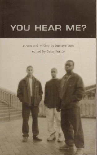You Hear Me? Poems and Writing by Teenage Boys Betsy Franco Young Adult