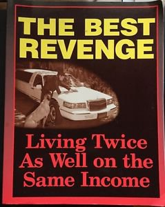 The Best Revenge Living Twice as Well on the Same Income