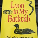 Loon in My Bathtub Other Adventures with Wildlife Rood