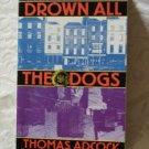 Thomas Adcock ~ DROWN ALL THE DOGS (pb)