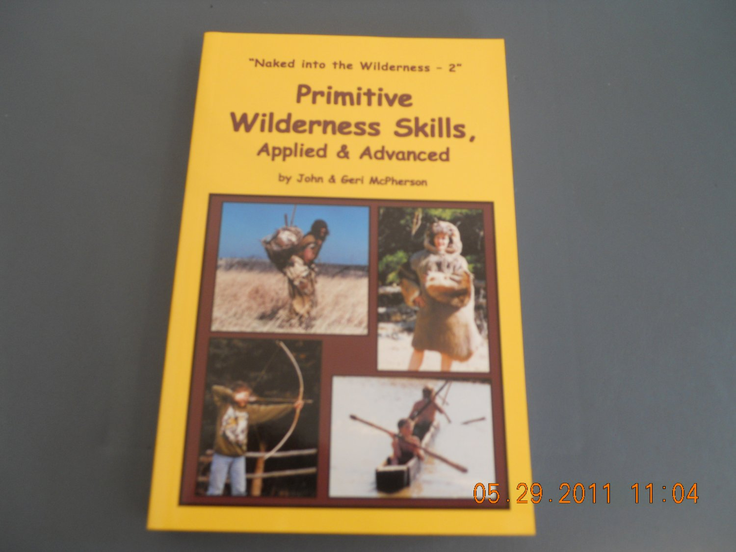 Primitive Wilderness Skills, Applied & Advanced Naked into the Wilderness 2 paperback