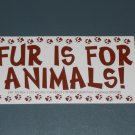 Fur is for Animals bumper sticker