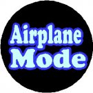"AIRPLANE MODE Pinback Button 1.25"" Pin / Badge"