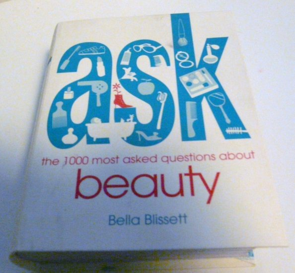 Ask: the 1000 most asked questions about beauty - Bella Blissett
