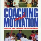 COACHING AND MOTIVATION: A Practice Guide to Maximum Athletic Performance  *NEW