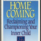 Homecoming: Reclaiming and Championing Your Inner Child by John E. Bradshaw *NEW