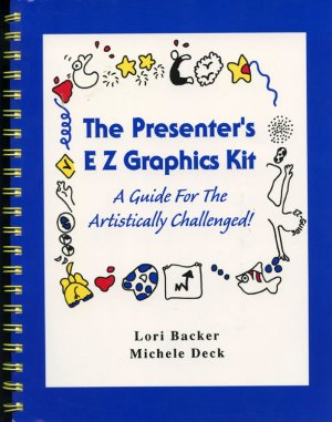 The Presenter's EZ Graphics Kit: A Guide for the Artistically Challenged *NEW